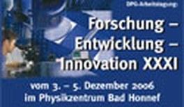 """DPG - Arbeitstagung """"Forschung - Entwicklung - Innovation XXXI"""